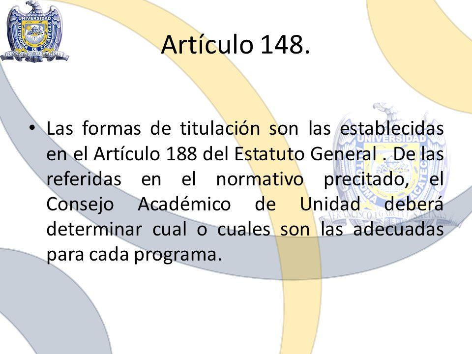Artículo 148. Las formas de titulación son las establecidas en el Artículo 188 del Estatuto General. De las referidas en el normativo precitado, el Co