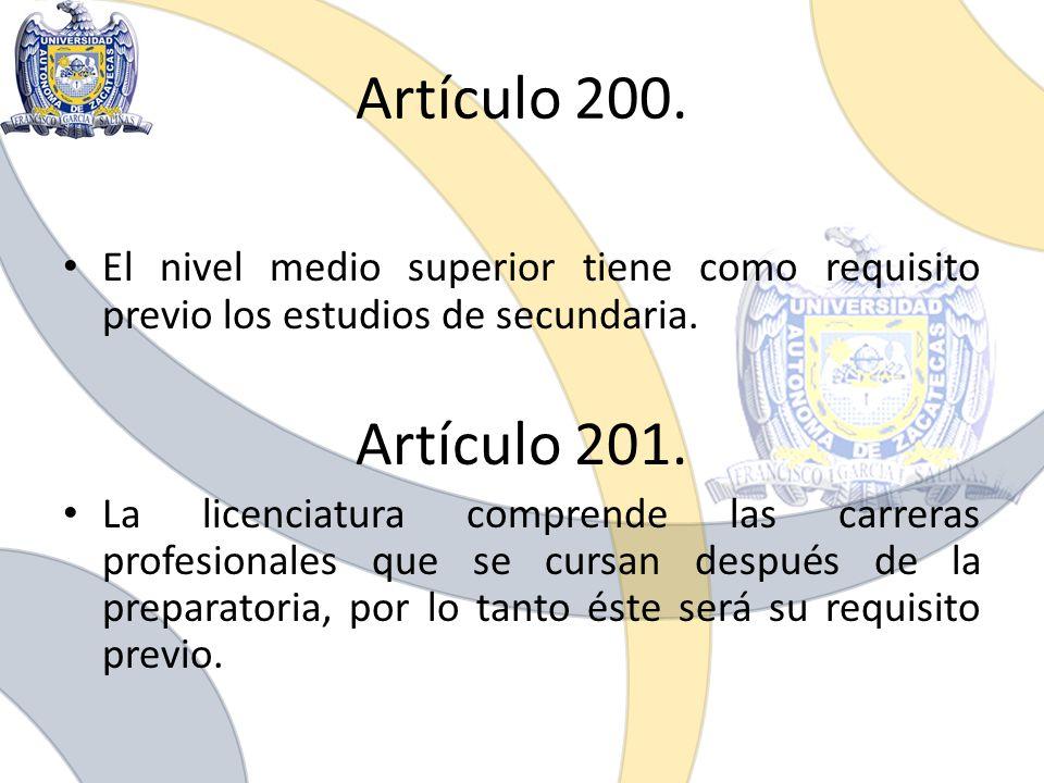 Artículo 200. El nivel medio superior tiene como requisito previo los estudios de secundaria. Artículo 201. La licenciatura comprende las carreras pro