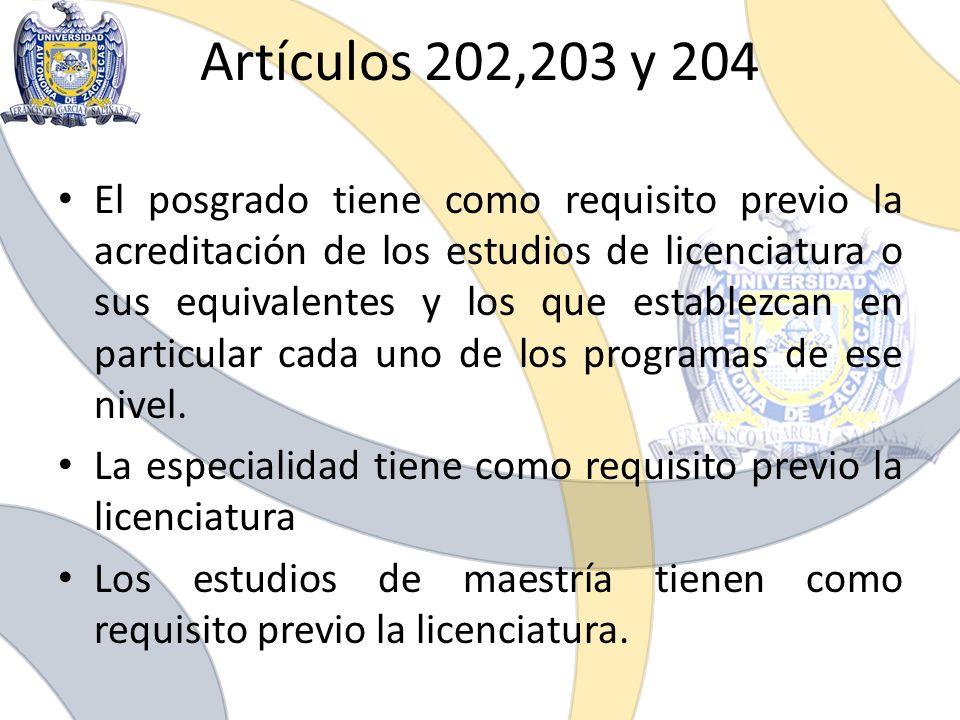 Artículos 202,203 y 204 El posgrado tiene como requisito previo la acreditación de los estudios de licenciatura o sus equivalentes y los que establezc