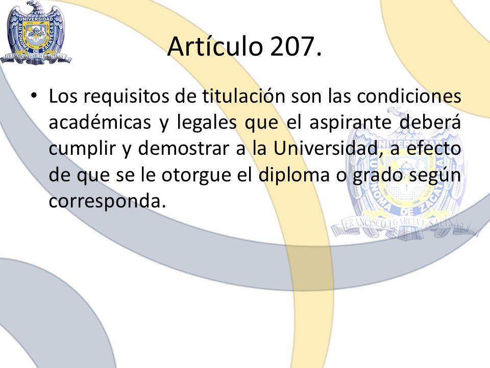 Artículo 207. Los requisitos de titulación son las condiciones académicas y legales que el aspirante deberá cumplir y demostrar a la Universidad, a ef