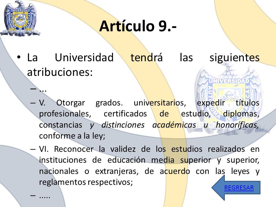 Artículo 9.- La Universidad tendrá las siguientes atribuciones: –... – V. Otorgar grados. universitarios, expedir títulos profesionales, certificados