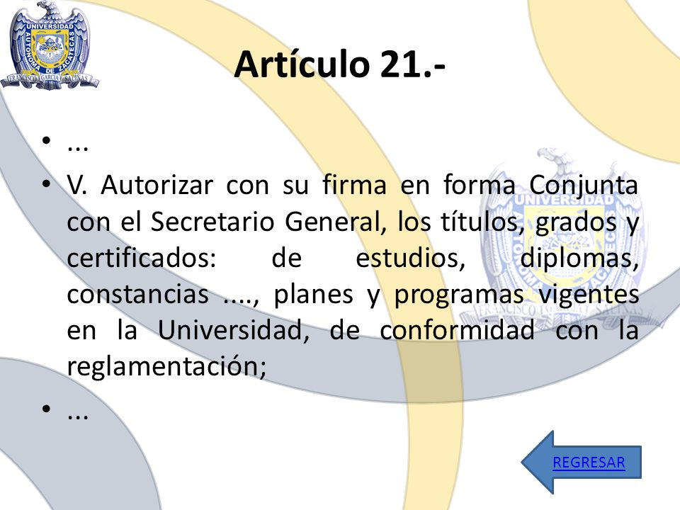 Artículo 21.-... V. Autorizar con su firma en forma Conjunta con el Secretario General, los títulos, grados y certificados: de estudios, diplomas, con