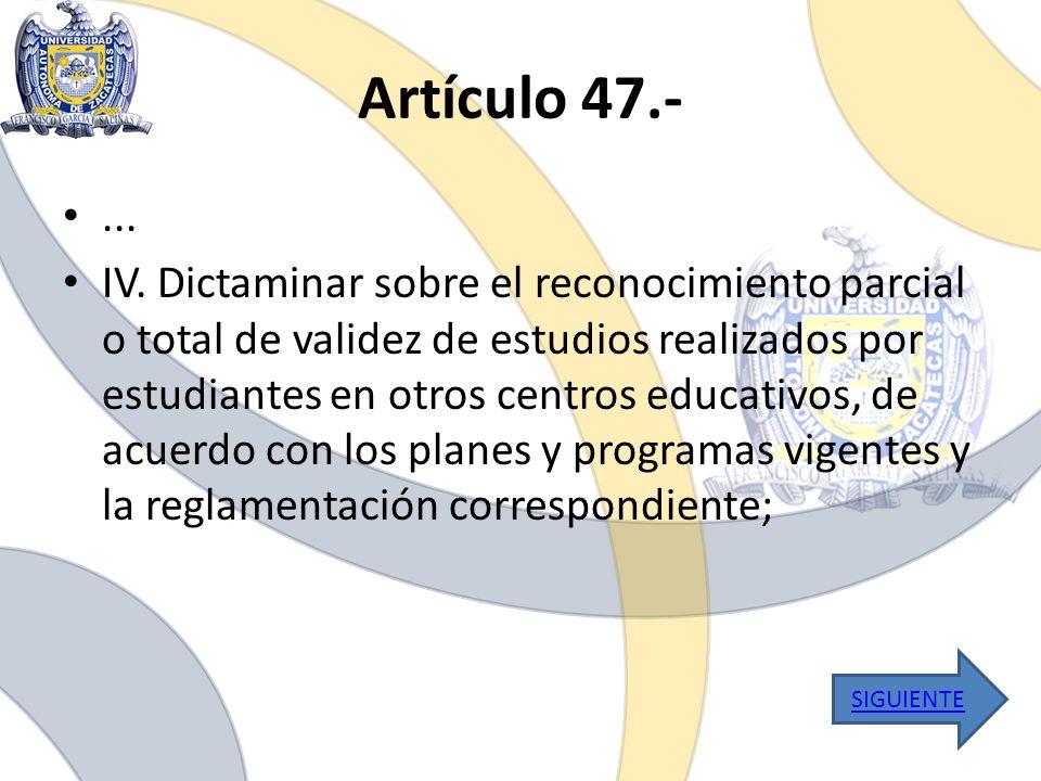 Artículo 47.-... IV. Dictaminar sobre el reconocimiento parcial o total de validez de estudios realizados por estudiantes en otros centros educativos,