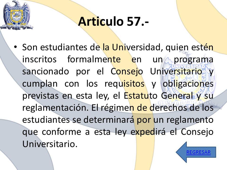 Articulo 57.- Son estudiantes de la Universidad, quien estén inscritos formalmente en un programa sancionado por el Consejo Universitario y cumplan co