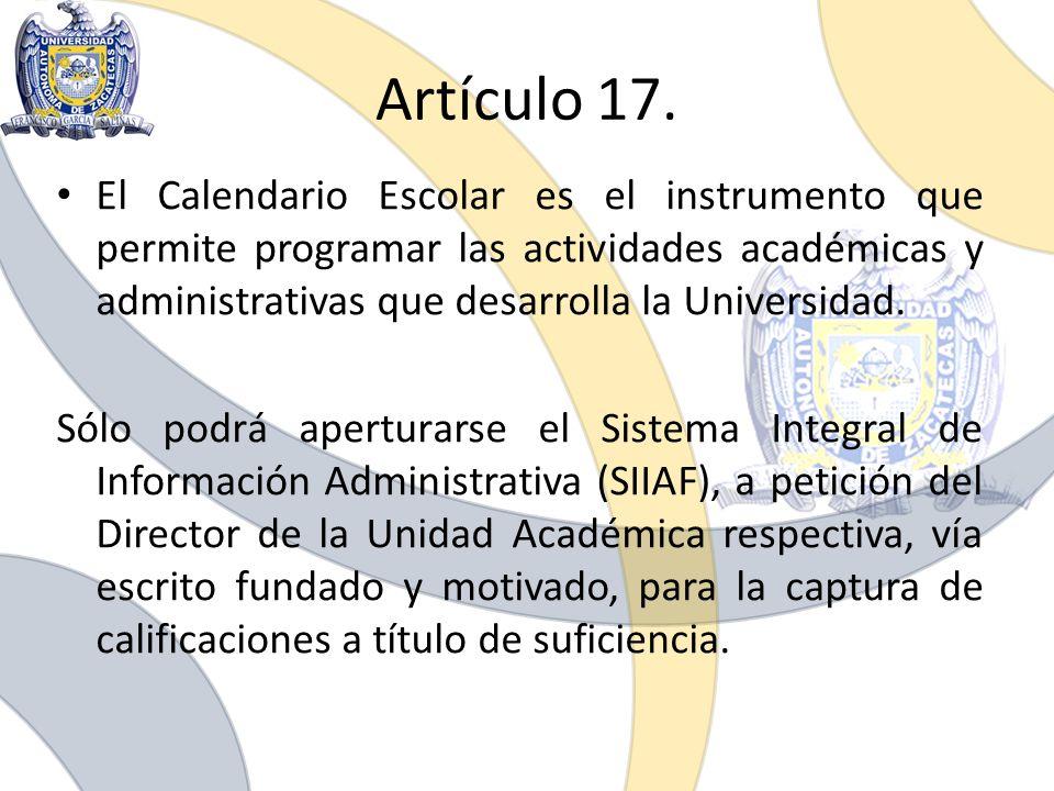 Artículo 17. El Calendario Escolar es el instrumento que permite programar las actividades académicas y administrativas que desarrolla la Universidad.