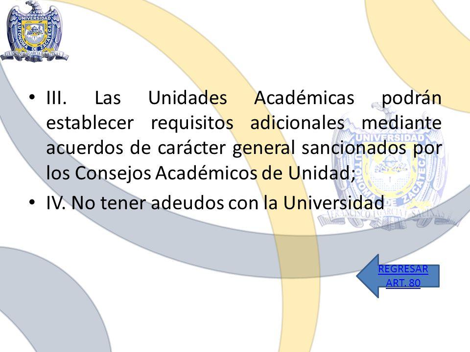 III. Las Unidades Académicas podrán establecer requisitos adicionales mediante acuerdos de carácter general sancionados por los Consejos Académicos de
