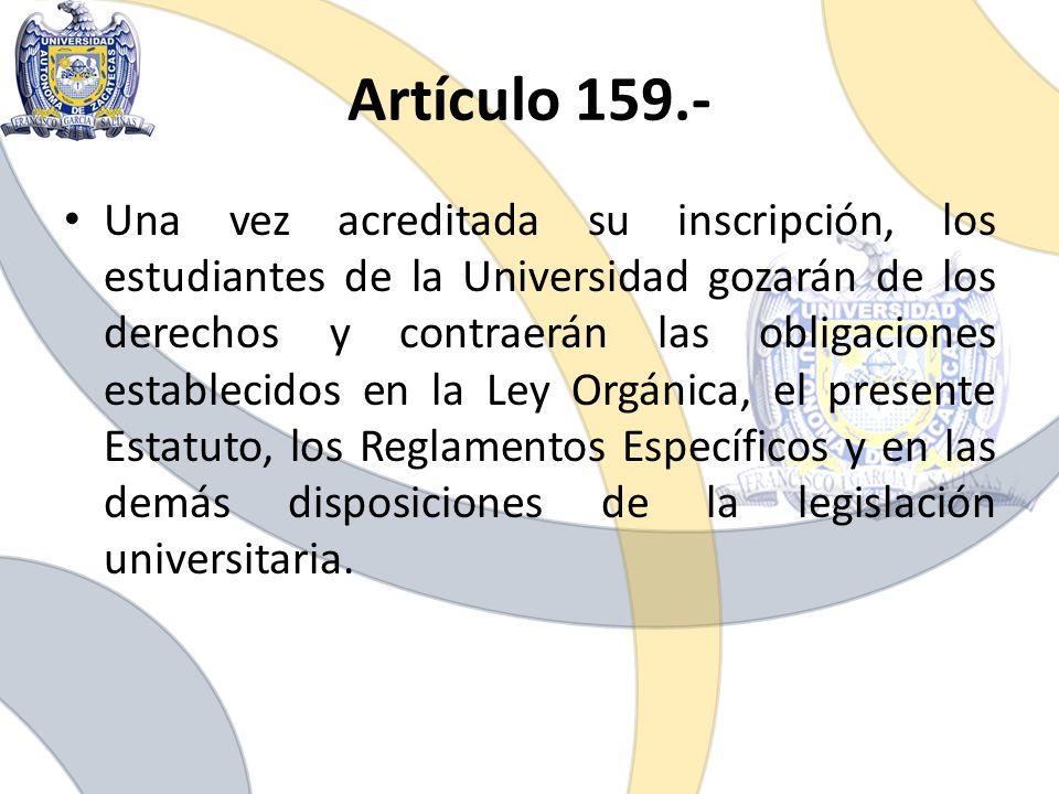 Artículo 159.- Una vez acreditada su inscripción, los estudiantes de la Universidad gozarán de los derechos y contraerán las obligaciones establecidos