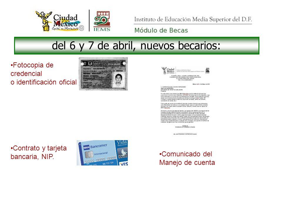 del 6 y 7 de abril, nuevos becarios: Comunicado del Manejo de cuenta Fotocopia de credencial o identificación oficial Contrato y tarjeta bancaria, NIP.