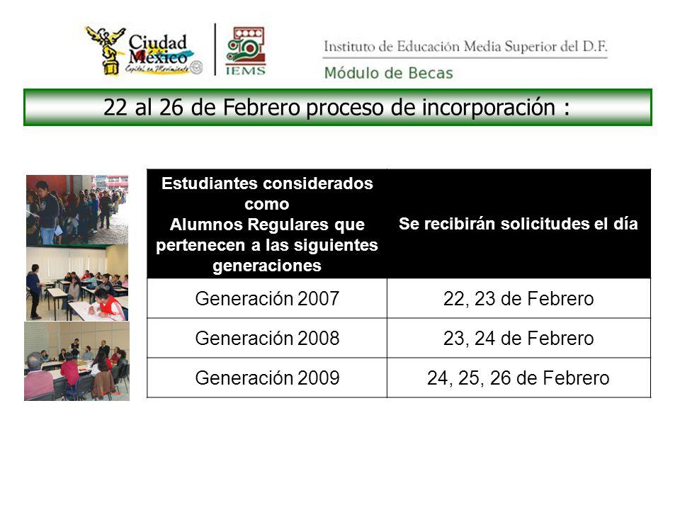 22 al 26 de Febrero proceso de incorporación : Estudiantes considerados como Alumnos Regulares que pertenecen a las siguientes generaciones Se recibirán solicitudes el día Generación 200722, 23 de Febrero Generación 200823, 24 de Febrero Generación 200924, 25, 26 de Febrero