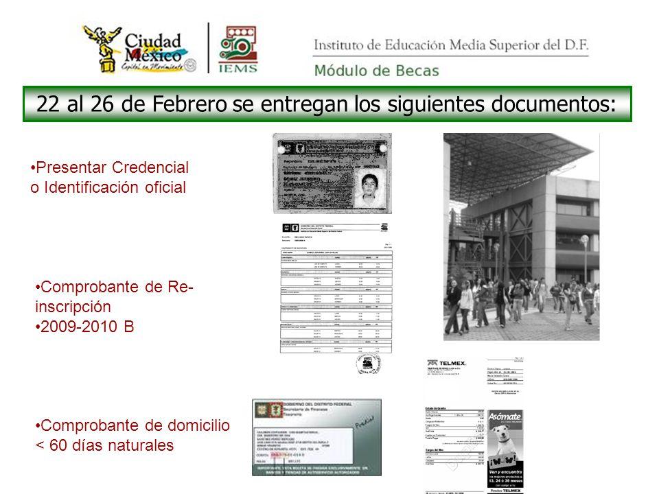 22 al 26 de Febrero se entregan los siguientes documentos: Presentar Credencial o Identificación oficial Comprobante de Re- inscripción 2009-2010 B Comprobante de domicilio < 60 días naturales