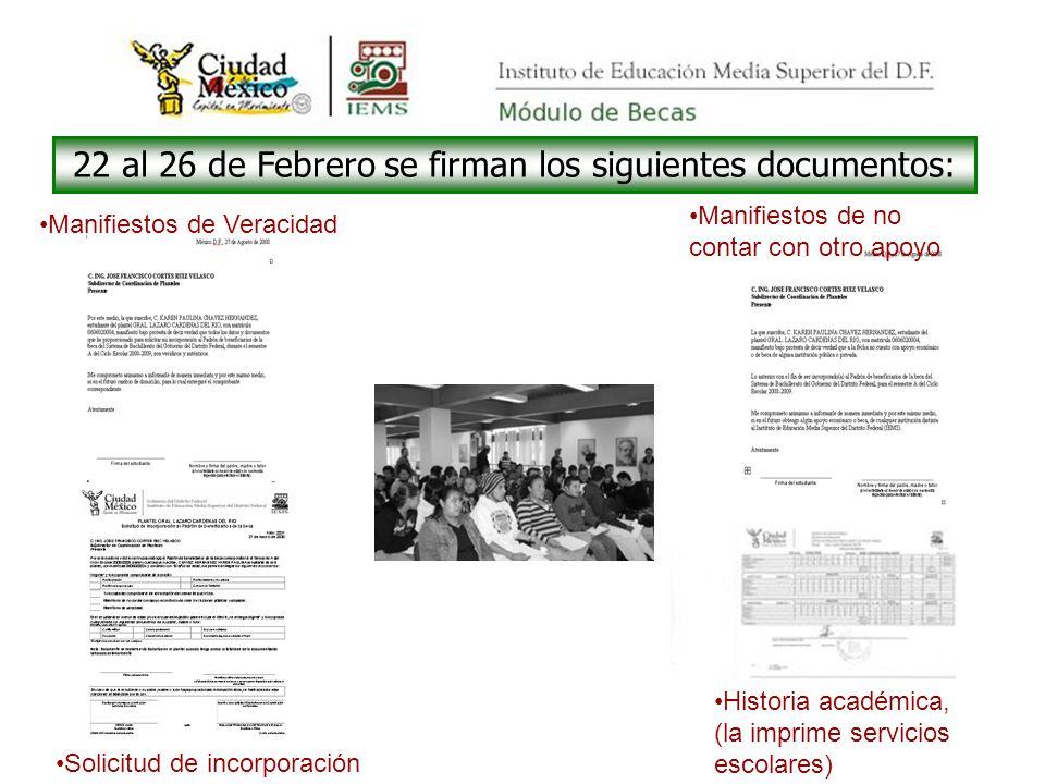 22 al 26 de Febrero se firman los siguientes documentos: Manifiestos de Veracidad Solicitud de incorporación Manifiestos de no contar con otro apoyo Historia académica, (la imprime servicios escolares)
