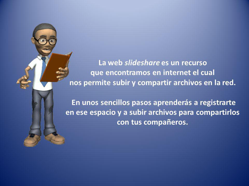 1º Escribe en tu navegador la dirección http://www.slideshare.net/ para dirigirte a la página donde podrás registrarte y subir tus archivos