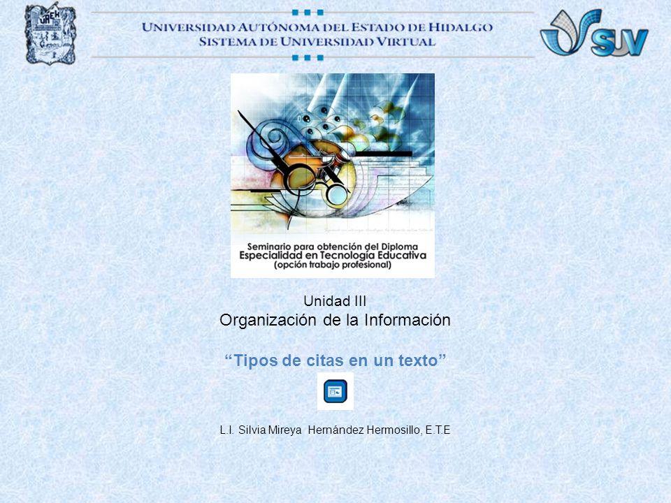 Unidad III Organización de la Información Tipos de citas en un texto L.I. Silvia Mireya Hernández Hermosillo, E.T.E