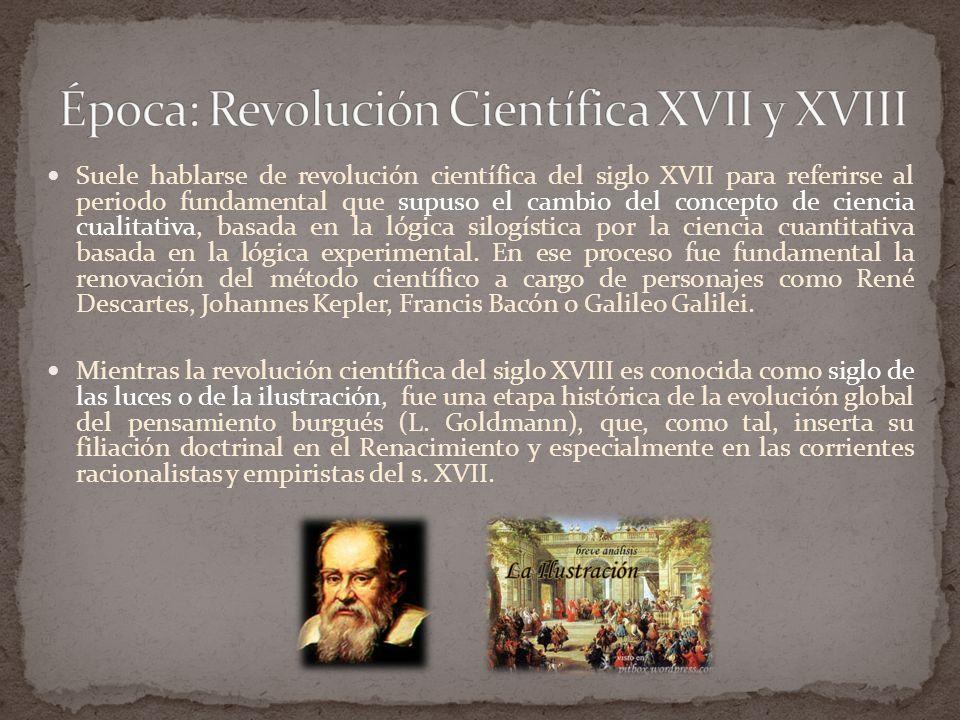 Suele hablarse de revolución científica del siglo XVII para referirse al periodo fundamental que supuso el cambio del concepto de ciencia cualitativa, basada en la lógica silogística por la ciencia cuantitativa basada en la lógica experimental.