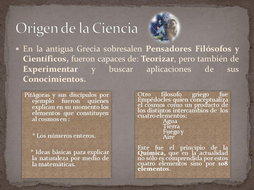 En la antigua Grecia sobresalen Pensadores Filósofos y Científicos, fueron capaces de: Teorizar, pero también de Experimentar y buscar aplicaciones de sus Conocimientos.