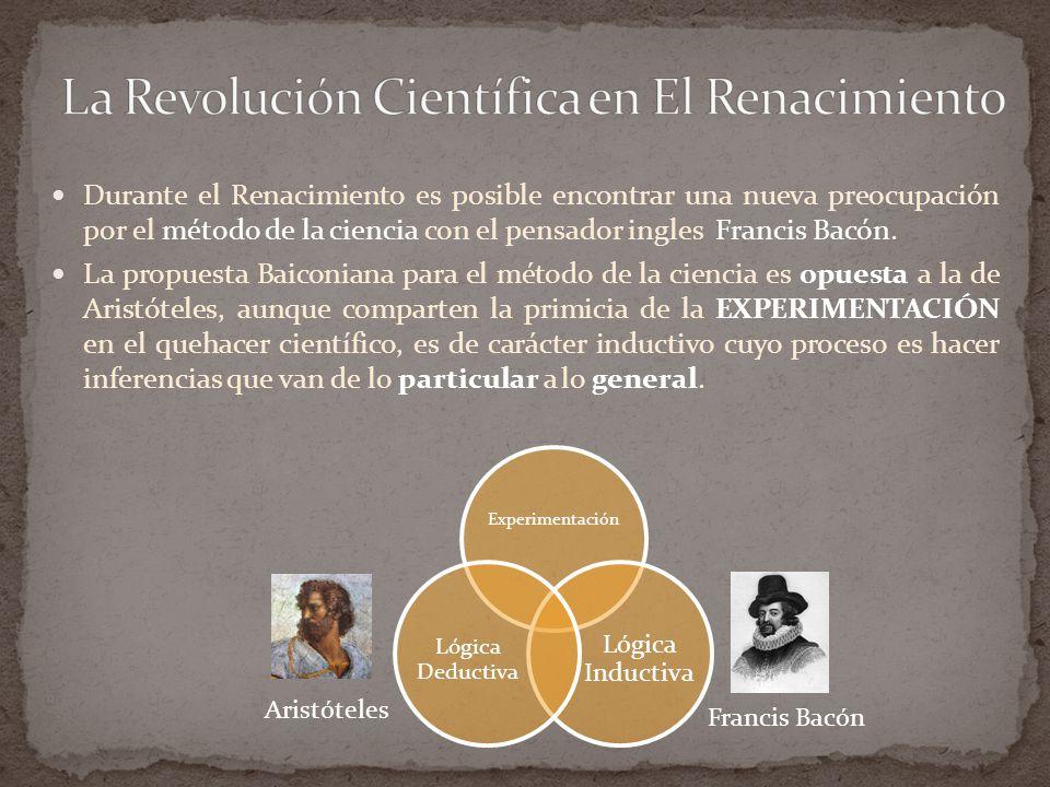 Durante el Renacimiento es posible encontrar una nueva preocupación por el método de la ciencia con el pensador ingles Francis Bacón.
