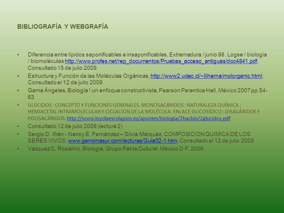BIBLIOGRAFÍA Y WEBGRAFÍA Diferencia entre lípidos saponificables e insaponificables, Extremadura / junio 98. Logse / biología / biomoléculas http://ww