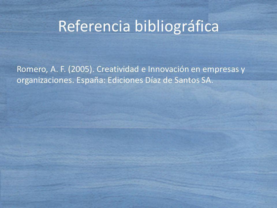 Romero, A. F. (2005). Creatividad e Innovación en empresas y organizaciones. España: Ediciones Díaz de Santos SA. Referencia bibliográfica