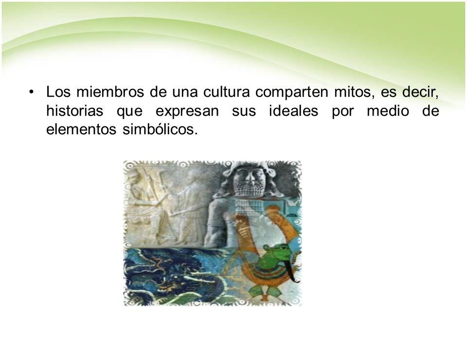Los miembros de una cultura comparten mitos, es decir, historias que expresan sus ideales por medio de elementos simbólicos.