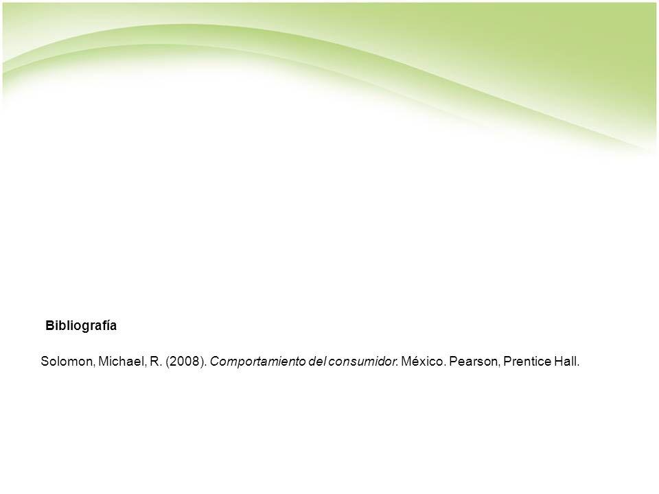 Bibliografía Solomon, Michael, R. (2008). Comportamiento del consumidor.