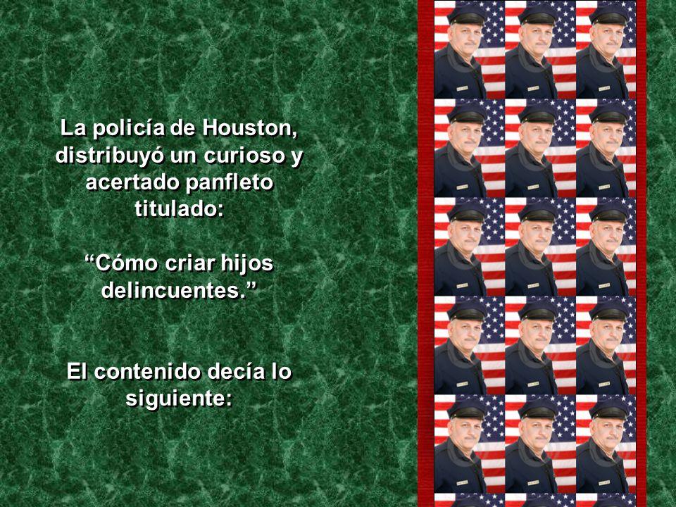La policía de Houston, distribuyó un curioso y acertado panfleto titulado: Cómo criar hijos delincuentes.