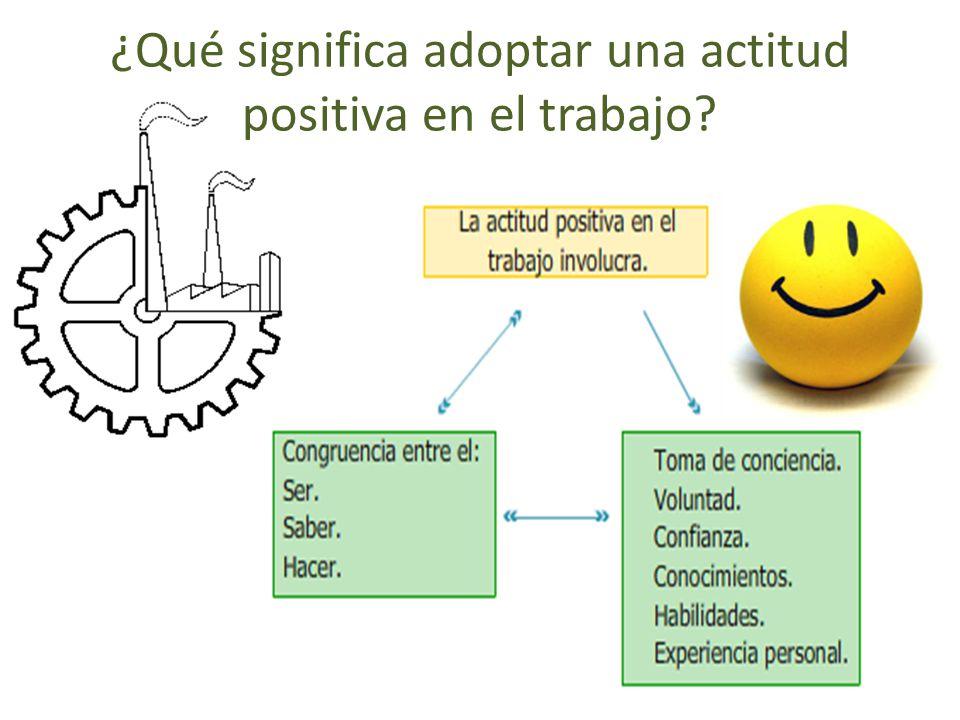 ¿Qué significa adoptar una actitud positiva en el trabajo?