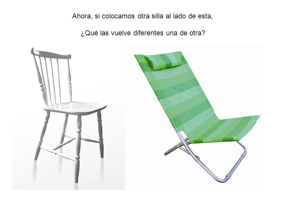 Ahora, si colocamos otra silla al lado de esta, ¿Qué las vuelve diferentes una de otra?