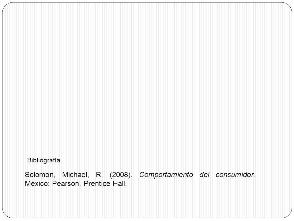 Bibliografía Solomon, Michael, R. (2008). Comportamiento del consumidor. México: Pearson, Prentice Hall.