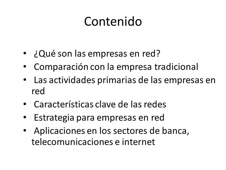 Contenido ¿Qué son las empresas en red? Comparación con la empresa tradicional Las actividades primarias de las empresas en red Características clave
