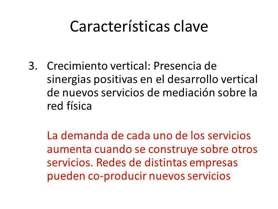 Características clave 3.Crecimiento vertical: Presencia de sinergias positivas en el desarrollo vertical de nuevos servicios de mediación sobre la red