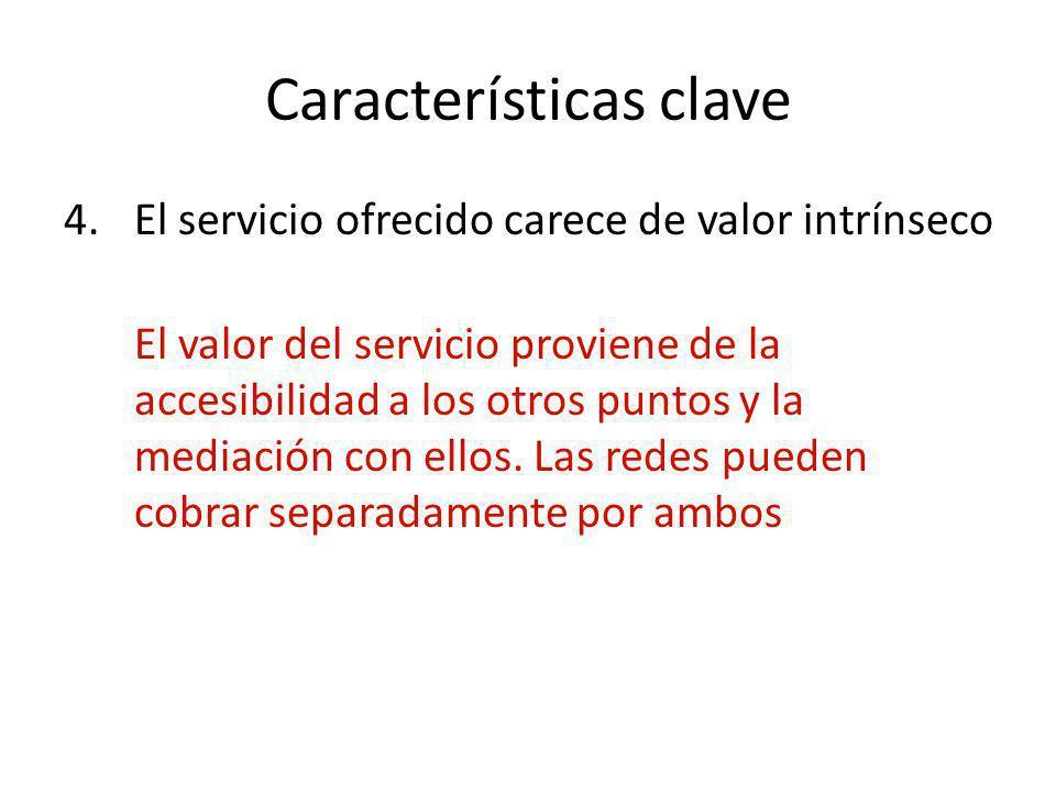 Características clave 4.El servicio ofrecido carece de valor intrínseco El valor del servicio proviene de la accesibilidad a los otros puntos y la med