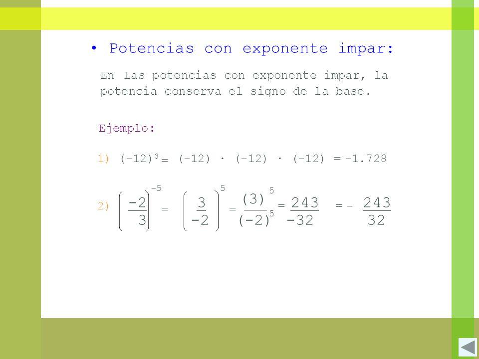 Potencias con exponente impar: En Las potencias con exponente impar, la potencia conserva el signo de la base. Ejemplo: 1) (-12) 3 = (-12) (-12) (-12)