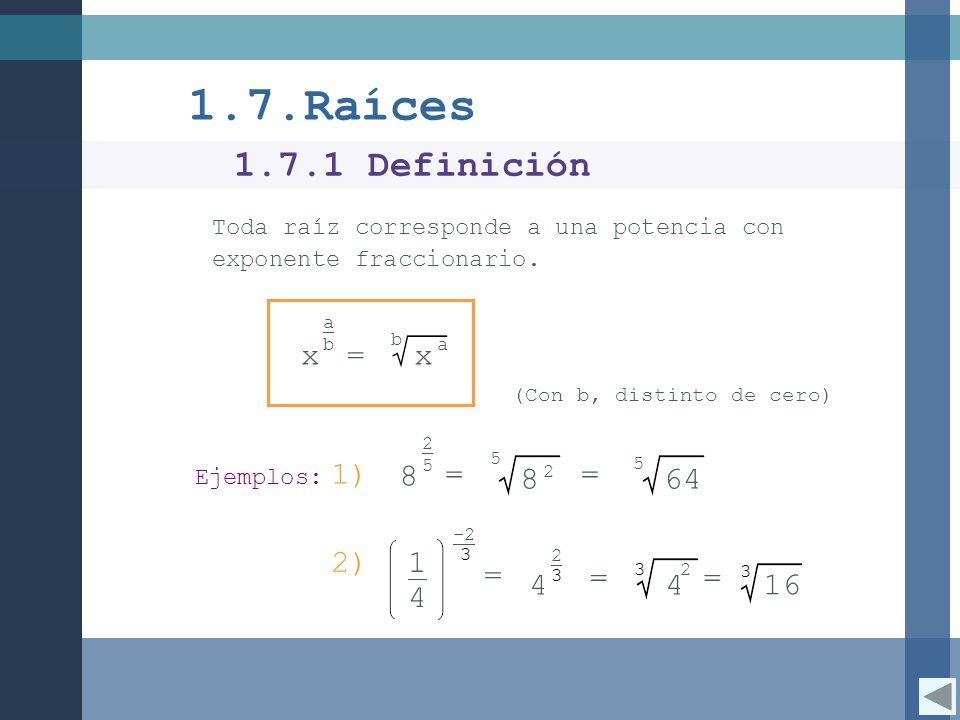3 16 1 3 4 -2 = 2) xx b a = a b 64 5 Toda raíz corresponde a una potencia con exponente fraccionario. 1.7.Raíces (Con b, distinto de cero) Ejemplos: 1