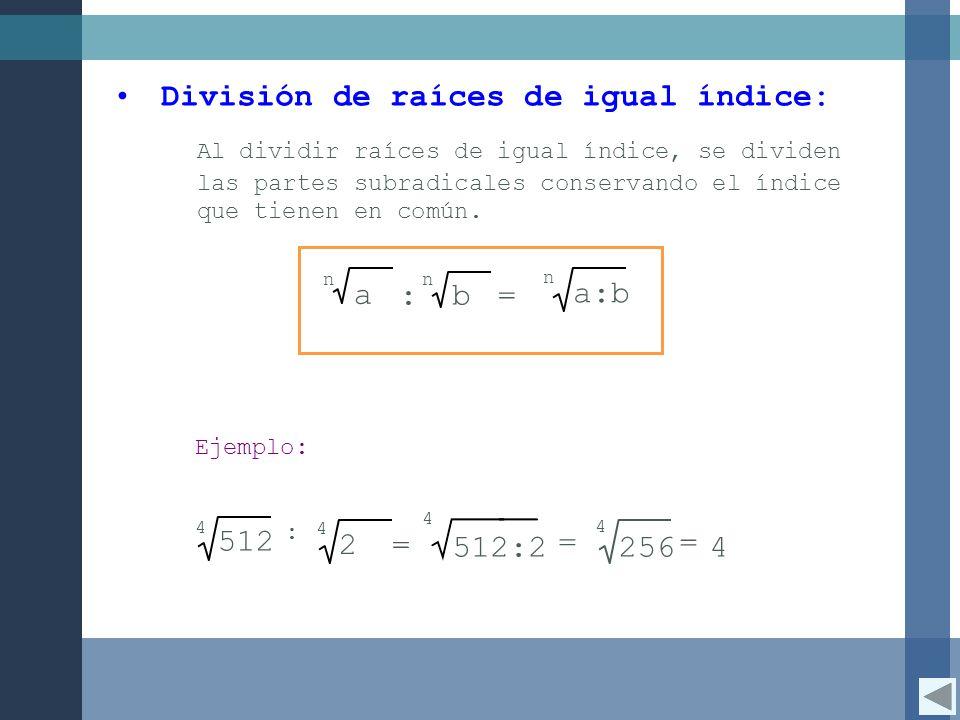 512:2 4 = División de raíces de igual índice: Al dividir raíces de igual índice, se dividen las partes subradicales conservando el índice que tienen e