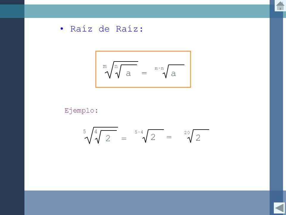 Raíz de Raíz: a = m a n mn 2 = 54 2 54 = 2 20 Ejemplo: