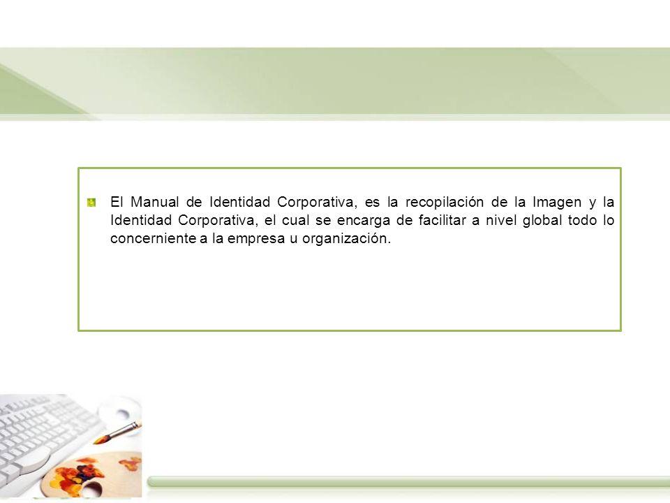 El Manual de Identidad Corporativa, es la recopilación de la Imagen y la Identidad Corporativa, el cual se encarga de facilitar a nivel global todo lo concerniente a la empresa u organización.