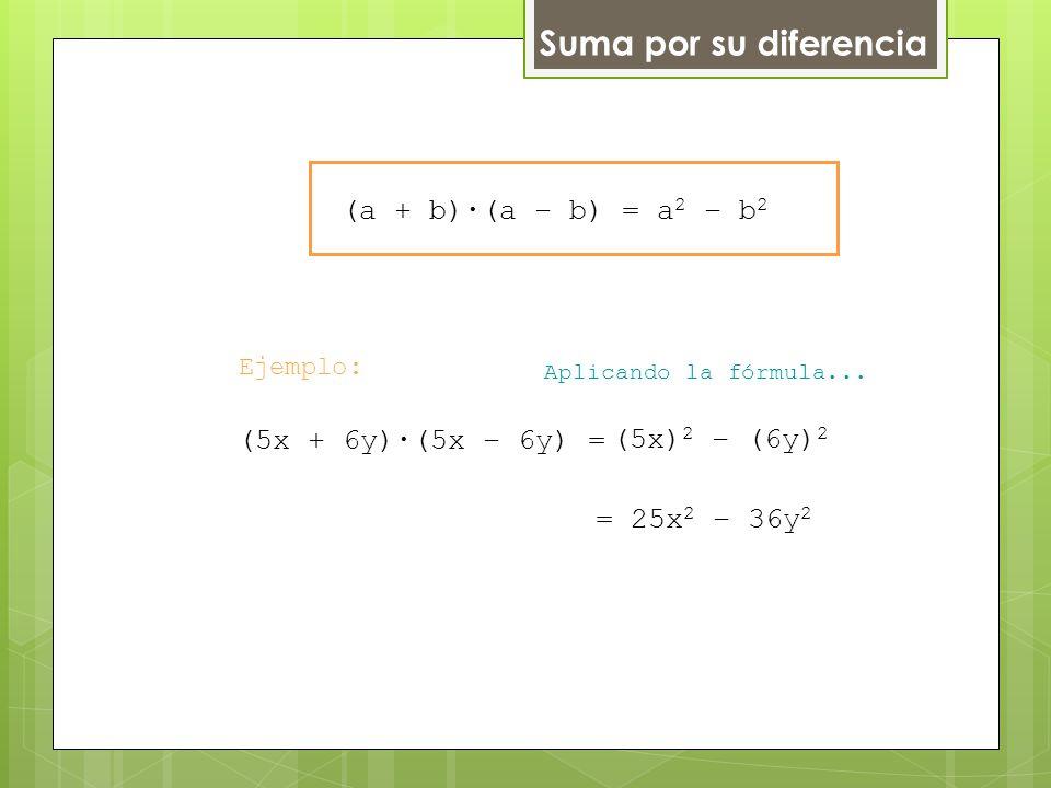 Suma por su diferencia Ejemplo: Aplicando la fórmula...