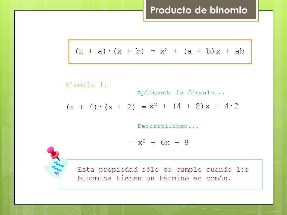 Producto de binomio Esta propiedad sólo se cumple cuando los binomios tienen un término en común.