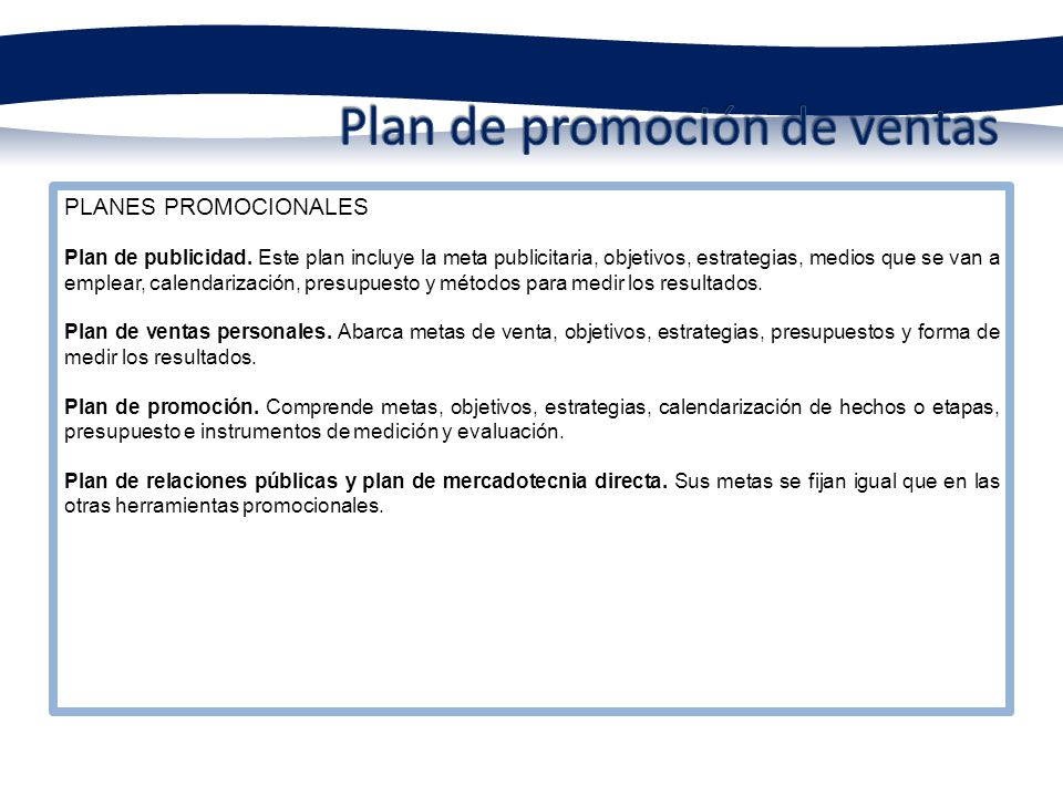 PLANES PROMOCIONALES Plan de publicidad. Este plan incluye la meta publicitaria, objetivos, estrategias, medios que se van a emplear, calendarización,