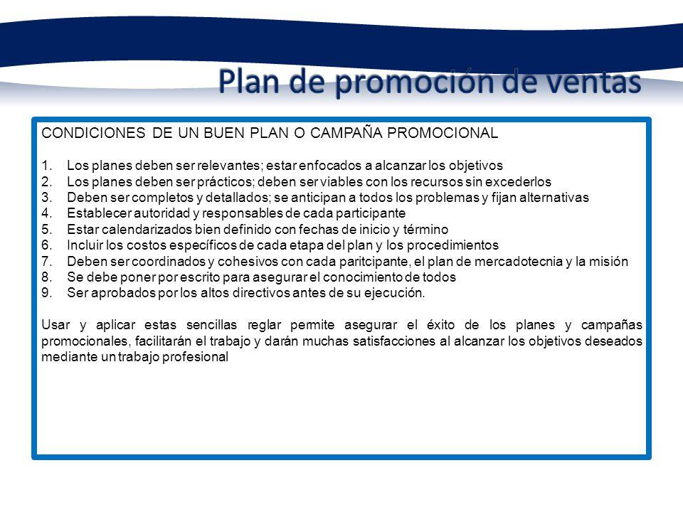 CONDICIONES DE UN BUEN PLAN O CAMPAÑA PROMOCIONAL 1.Los planes deben ser relevantes; estar enfocados a alcanzar los objetivos 2.Los planes deben ser p