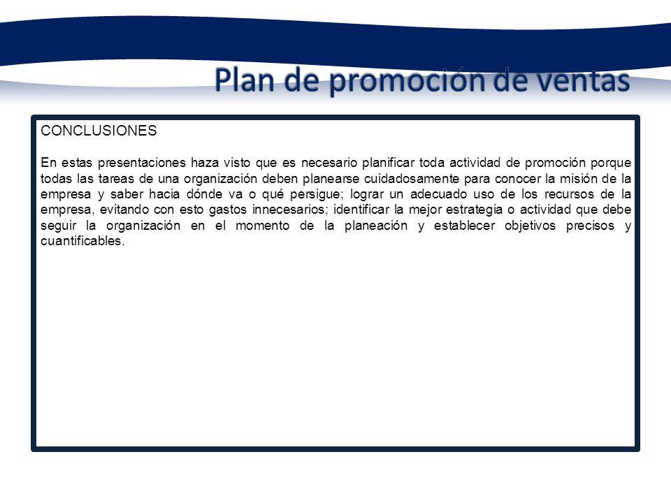 CONCLUSIONES En estas presentaciones haza visto que es necesario planificar toda actividad de promoción porque todas las tareas de una organización de