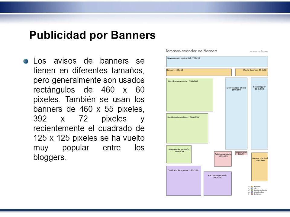 Los avisos de banners se tienen en diferentes tamaños, pero generalmente son usados rectángulos de 460 x 60 pixeles. También se usan los banners de 46