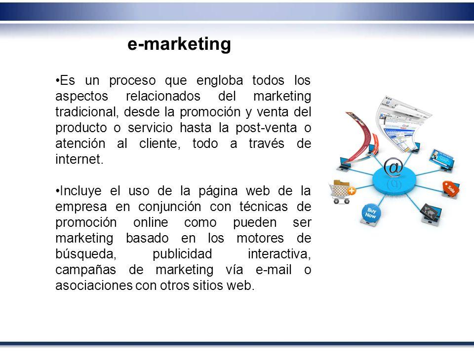 e-marketing Es un proceso que engloba todos los aspectos relacionados del marketing tradicional, desde la promoción y venta del producto o servicio ha