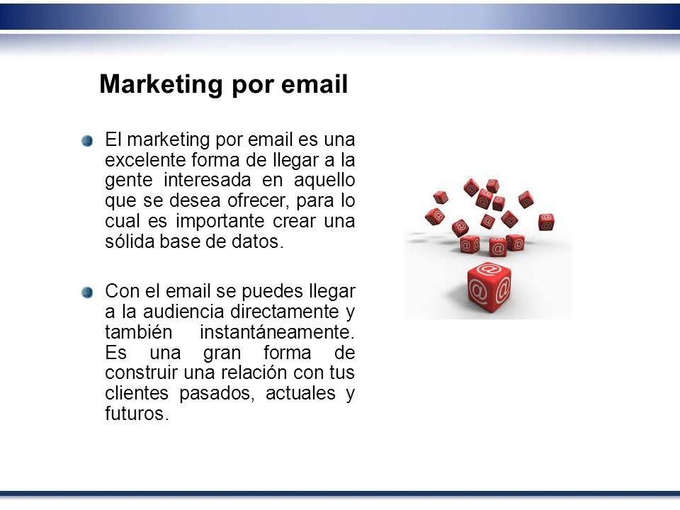 Marketing por email El marketing por email es una excelente forma de llegar a la gente interesada en aquello que se desea ofrecer, para lo cual es imp