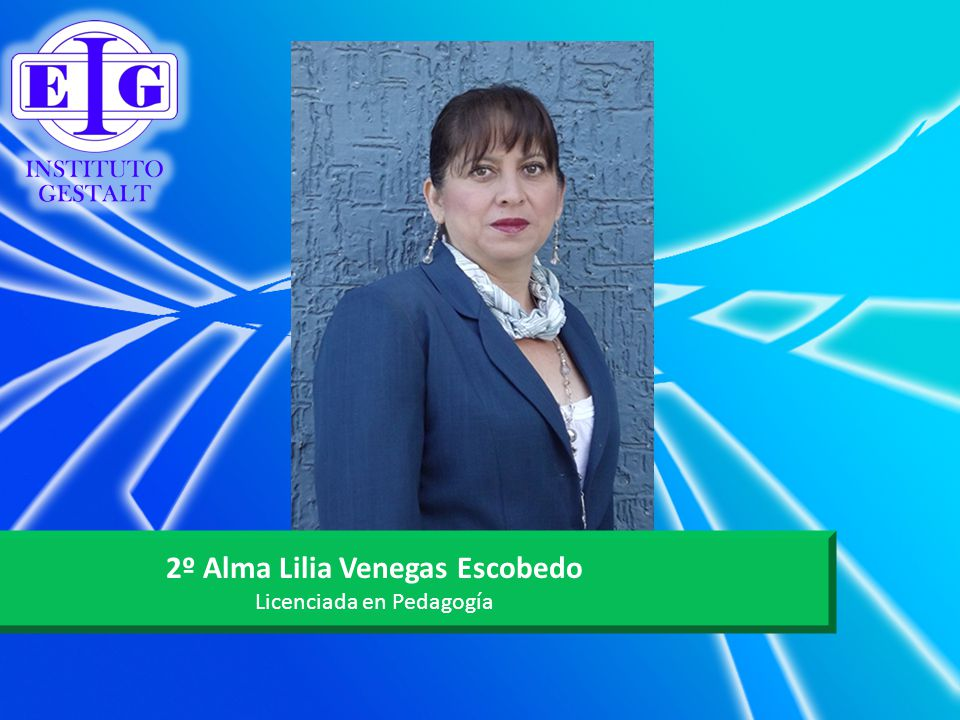 2º Alma Lilia Venegas Escobedo Licenciada en Pedagogía