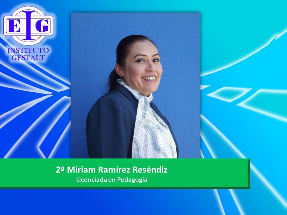 2º Miriam Ramírez Reséndiz Licenciada en Pedagogía