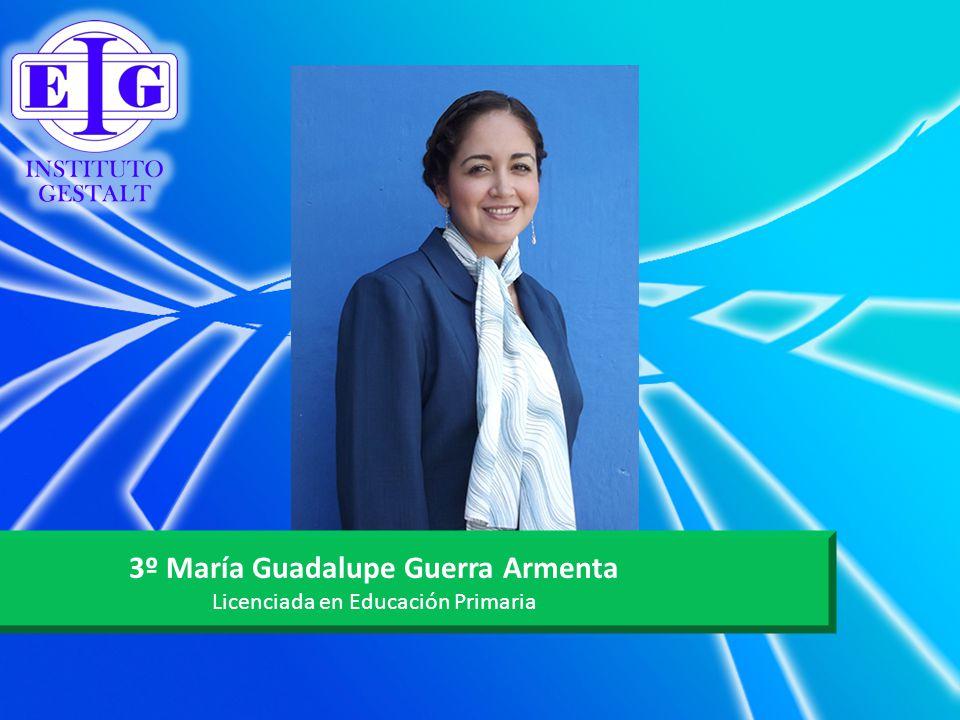 3º María Guadalupe Guerra Armenta Licenciada en Educación Primaria