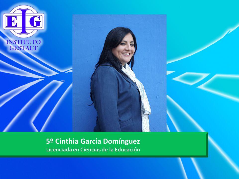 5º Cinthia García Domínguez Licenciada en Ciencias de la Educación
