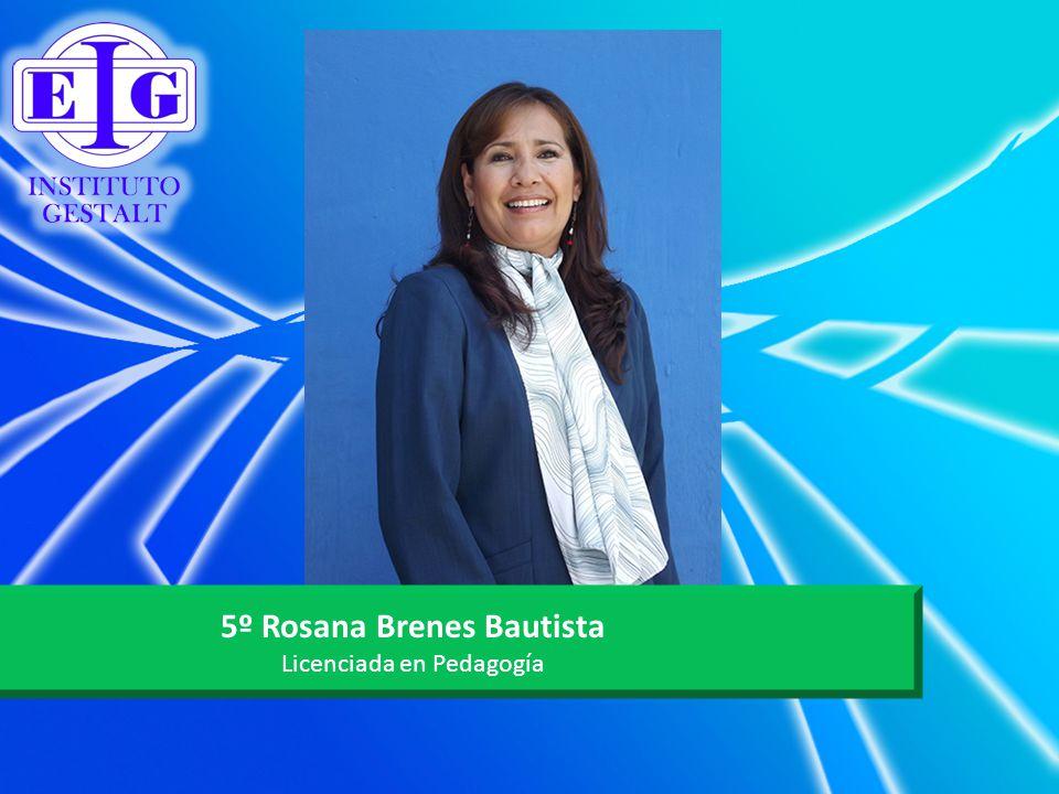 5º Rosana Brenes Bautista Licenciada en Pedagogía