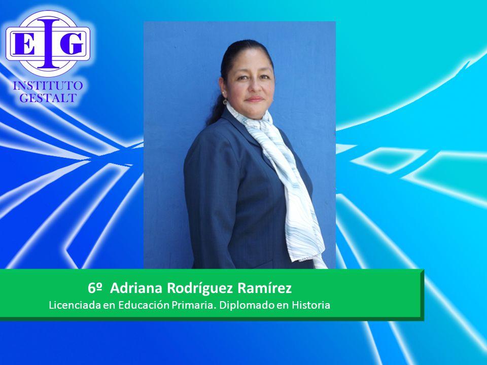 6º Adriana Rodríguez Ramírez Licenciada en Educación Primaria. Diplomado en Historia